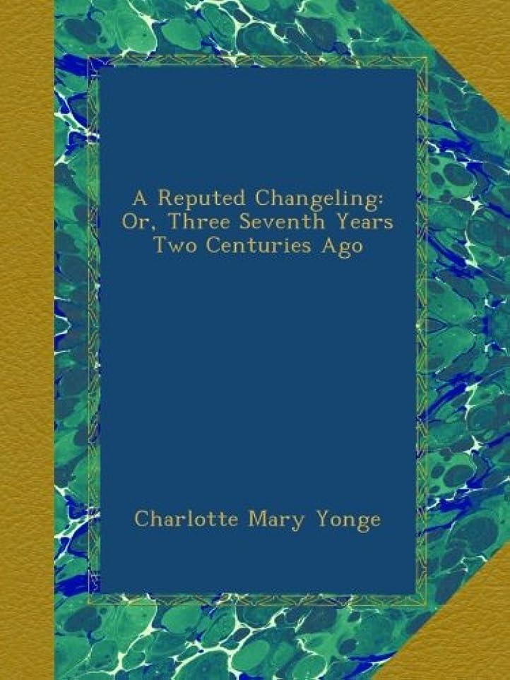 返済一緒に征服するA Reputed Changeling: Or, Three Seventh Years Two Centuries Ago