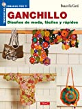 GANCHILLO. DISEÑOS DE MODA FÁCILES Y RÁPIDOS (Tendencias Creadas Por Ti)