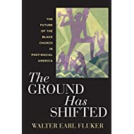 The Ground Has Shifted: The Future of the Black Church in Post-Racial America (Religion, Race, and Ethnicity Book 6)