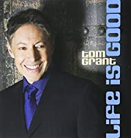Life Is Good by Tom Grant (2008-09-16)