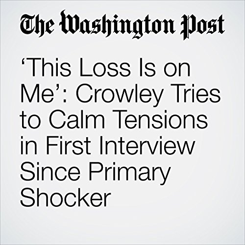'This Loss Is on Me': Crowley Tries to Calm Tensions in First Interview Since Primary Shocker copertina