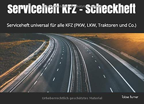 Serviceheft KFZ - Scheckheft: Serviceheft universal für alle KFZ (PKW, LKW, Traktoren und Co.)