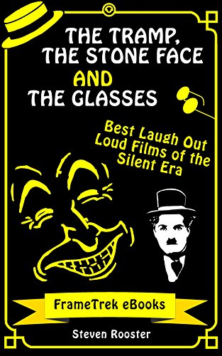 The Tramp, the Stone Face and the Glasses: Best Laugh Out Loud Films of the Silent Era (FrameTrek Books Book 1) (English Edition)