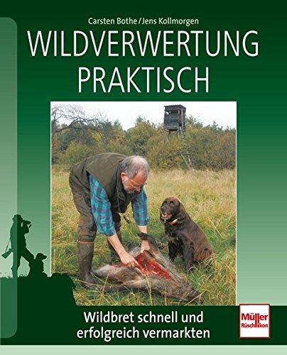 Wildverwertung praktisch: Wildbret schnell und erfolgreich vermarkten