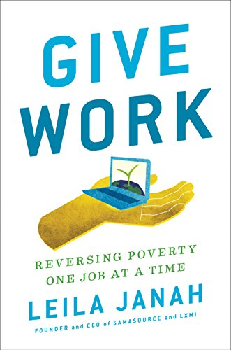 Give Work: Reversing Poverty One Job at a Time (English Edition)