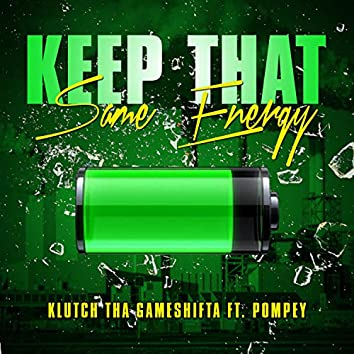Keep That Same Energy (feat. Pompey)