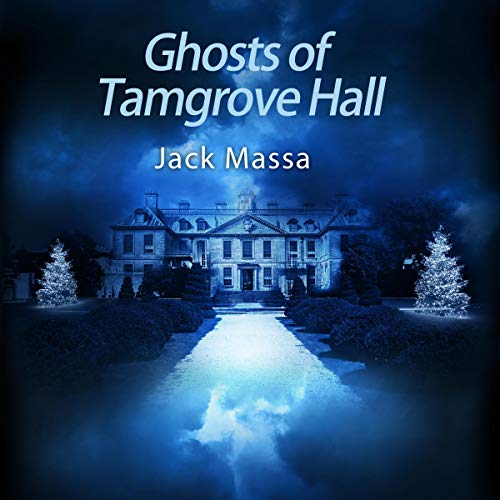 Ghosts of Tamgrove Hall Audiobook By Jack Massa cover art
