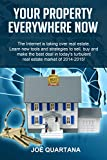 Your Property, Everywhere, Now!: The Internet is taking over real estate. Learn the new tools and strategies to sell, buy and make the best deal in today's ... market in 2014-2015. (English Edition)