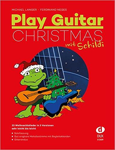 Play Guitar Christmas (mit Schildi): 33 der besten Weihnachtslieder für Gitarre in drei Versionen: 33 Weihnachtslieder in 3 Versionen - sehr leicht bis leicht