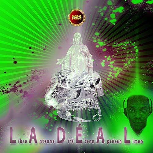 L.A.D.É.A.L. : Libre antenne difé étenn aprézan limen [Explicit]