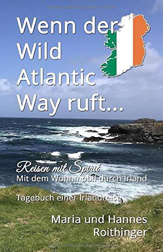 Wenn der Wild Atlantic Way ruft...: Mit dem Wohnmobil durch Irland (Reisen mit Spirit, Band 1)
