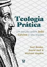 Teologia Prática: Um estudo sobre João Calvino e seu legado.