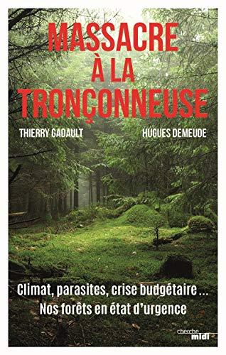 Massacre à la tronçonneuse - Climat, parasites, crise budgétaire... Nos forêts en état d'urgence (French Edition)