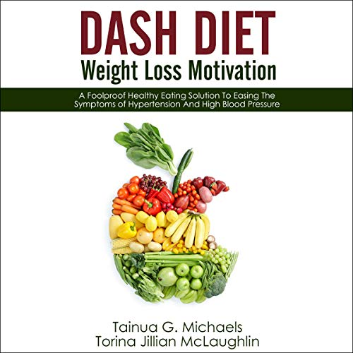 DASH Diet Weight Loss Motivation     A Foolproof Healthy Eating Solution to Easing the Symptoms of Hypertension and High Blood Pressure              Written by:                                                                                                                                 Tainua G. Michaels,                                                                                        Torina Jillian McLaughlin                               Narrated by:                                                                                                                                 Emmalyn Miles                      Length: 4 hrs and 4 mins     Not rated yet     Overall 0.0