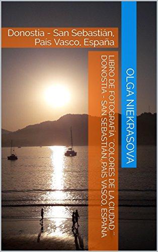 Libro De Fotografía ´´Colores de la ciudad ´´ Donostia - San Sebastián, País Vasco, España: Donostia - San Sebastián, País Vasco, España