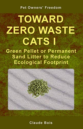 TOWARD ZERO WASTE CATS I Green Pellet or Permanent Sand Litter to Reduce Ecological Footprint (Pet Owners' Freedom, Band 3)