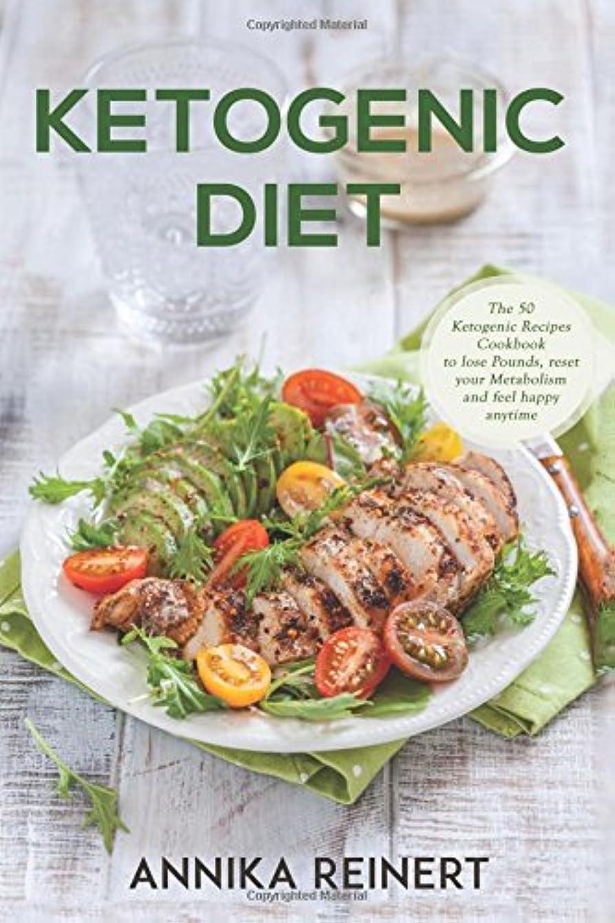 おなかがすいたお茶獲物Ketogenic Diet: The 50 Ketogenic Recipes Cookbook to lose Pounds, reset your Metabolism and feel happy anytime