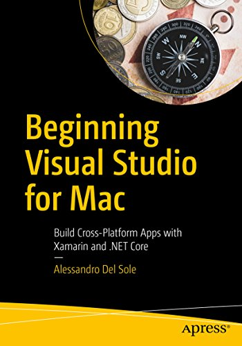 Beginning Visual Studio for Mac: Build Cross-Platform Apps with Xamarin and .NET Core...