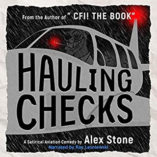 Hauling Checks     A Satirical Aviation Comedy              By:                                                                                                                                 Alex Stone                               Narrated by:                                                                                                                                 Ray Lesniewski                      Length: 5 hrs and 56 mins     1 rating     Overall 4.0