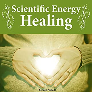 Scientific Energy Healing: A Scientific Manual of Energy Medicine & Psychic Energy cover art