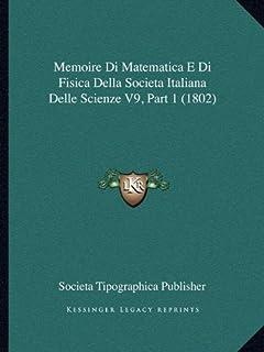Memoire Di Matematica E Di Fisica Della Societa Italiana Delle Scienze V9, Part 1 (1802)