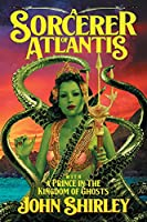 A Sorcerer of Atlantis: with A Prince in the Kingdom of Ghosts