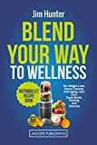 Blend Your Way to Wellness: Nutribullet Recipe Book for Weight Loss, Detox Cleanse, Anti-Aging, Skin Care, Superfoods, Healing and Exercise (Nutribullet ... Loss, Cookbook, Smoothies) (English Edition)