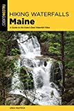 Hiking Waterfalls Maine: A Guide to the State s Best Waterfall Hikes (State Hiking Guides Series)