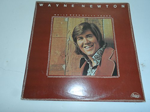 Wayne Newton - While We're Still Young - Chelsea Records - CHE-1006