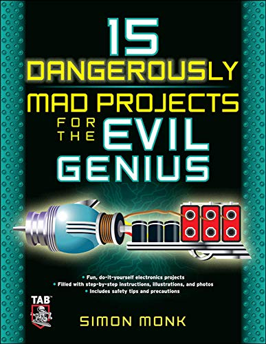 15 Dangerously Mad Projects for the Evil Genius (ELECTRONICS)