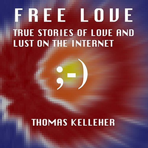 Free Love: True Stories of Love and Lust on the Internet Titelbild