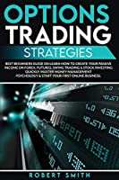 Options Trading Strategies: Best Beginners Guide On Learn How To Create Your Passive Income On Forex, Futures, Swing Trading & Stock Investing Quickly. Master Money Management Psychology & Start Your First Online Busines