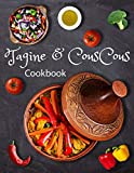 Tagine and Couscous Cookbook: Delicious recipes for Moroccan one-pot Tagine cooking