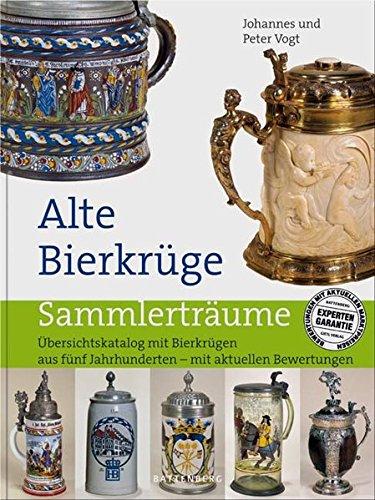 Alte Bierkrüge: Übersichtskatalog mit Bierkrügen aus fünf Jahrhunderten - mit aktuellen Bewertungen (Sammlerträume)