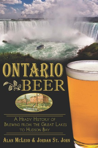 Ontario Beer: A Heady History of Brewing from the Great Lakes to the Hudson Bay (American Palate)