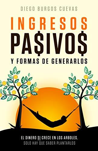 Portada del libro Ingresos pasivos: y formas de generarlos de Diego Burgos Cuevas
