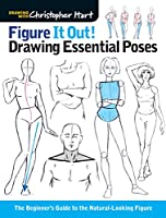 Figure It Out! Drawing Essential Poses: The Beginner's Guide to the Natural-Loking Figure (Drawing with Christopher Hart)