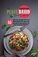 The Plant Based Diet Cookbook: 50 Quick And Easy Affordable Recipes That Novice And Busy People Can Do, Cook Quick And Easy Wholesome Meals On A Totally Plant Based Ingredients