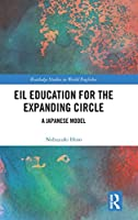 EIL Education for the Expanding Circle: A Japanese Model (Routledge Studies in World Englishes)