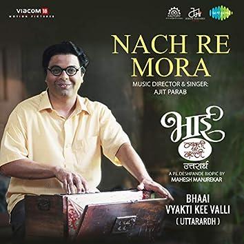 "Nach Re Mora (From ""Bhaai Vyakti Kee Valli Uttarardh"") - Single"