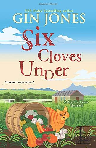 Six Cloves Under (A Garlic Farm Mystery)