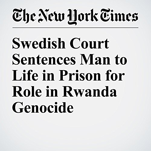 Swedish Court Sentences Man to Life in Prison for Role in Rwanda Genocide audiobook cover art