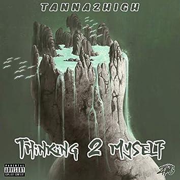 Thinking 2 Myself