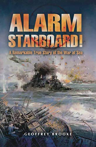 Alarm Starboard!: A Remarkable True Story of the War at Sea (English Edition)