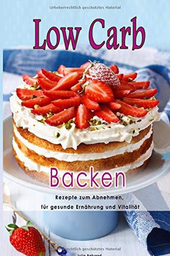 Low Carb Backen: Superfood Rezepte zum Abnehmen, Paleo, + BONUS, Kokosöl, Honig, Detox, Smoothies (Low Carb, Paleo, Superfod, Kokosöl, Smoothies, Detox, Honig, Band 1)