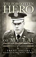 The Forgotten Hero of My Lai: The Hugh Thompson Story