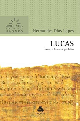 Lucas - Comentários Expositivos Hagnos: Jesus, o homem perfeito