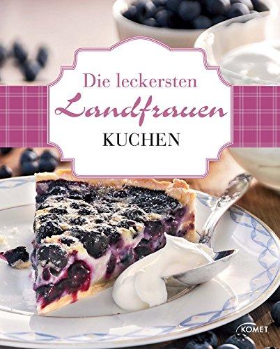 Die leckersten Landfrauen Kuchen: Von fruchtig frisch bis festtagsfein (Landfrauen Ratgeber)