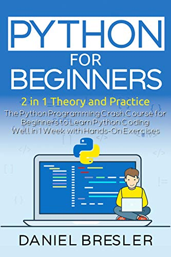 Python for Beginners : The Python Programming Crash Course for Beginners to Learn Python Coding Well in 1 Week with Hands-On Exercises (English Edition)