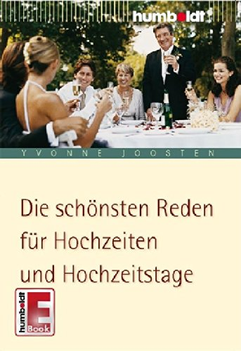 Die schönsten Reden für Hochzeiten und Hochzeitstage.: Von der Verlobung bis zur goldenen Hochzeit (humboldt - Information & Wissen)